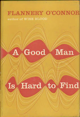 oconnor good man hard to find 2018-7-17  known as both a southern and a catholic writer, flannery o'connor (1925-1964) wrote stories that are hard to forget in this lesson, students will explore these dichotomies—and challenge them—while closely reading and analyzing a good man is hard to find.